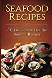 Seafood Recipes: 50 Delicious & Healthy Seafood Recipes