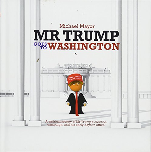 Mr. Trump Goes to Washington: A satirical review of Mr Trump's election campaign, and his early days in office
