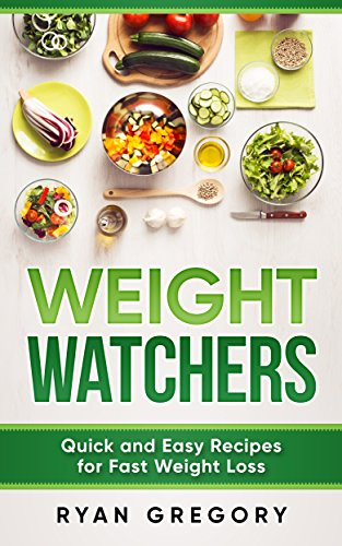 Weight Watchers: Quick and Easy Recipes for Fast Weight Loss (1) by James Ryan