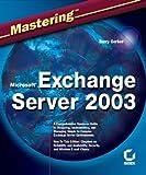 Mastering Microsoft Exchange Server 2003, Barry Gerber, 0782142044