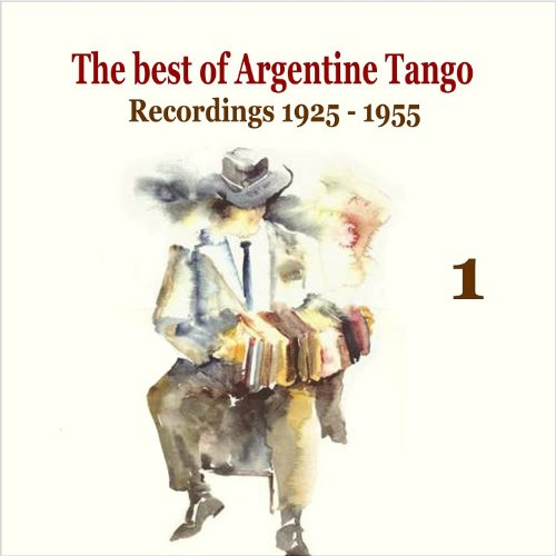 The best of Argentine Tango Vol. 1 / 78 rpm recordings 1925 - 1955