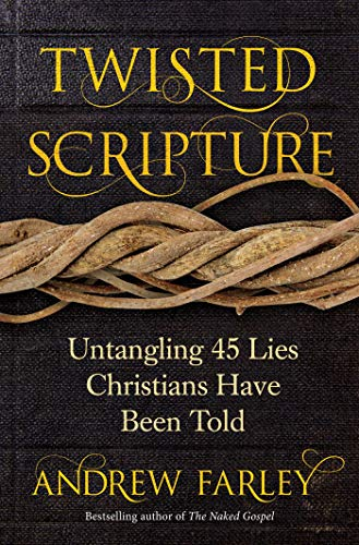 Twisted Scripture: Untangling 45 Lies Christians Have Been Told (By Grace We Have Been Saved Through Faith)