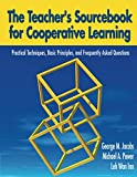 Teacher's Sourcebook for Cooperative Learning: Practical Techniques, Basic Principles, and Frequently Asked Questions
