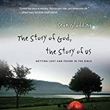 The Story of God, the Story of Us: Getting Lost and Found in the Bible | Livre audio Auteur(s) : Sean Gladding Narrateur(s) : Sean Gladding