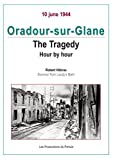 Oradour-sur-Glane: The Tragedy hour by Hour