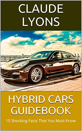 Hybrid Cars Guidebook: 15 Shocking Facts That You Must Know