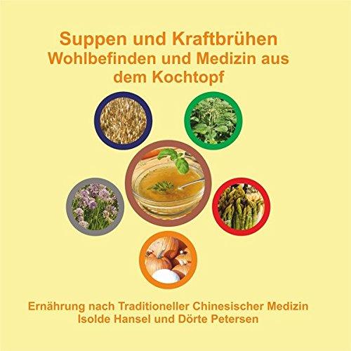 Suppen und Kraftbrühen. Wohlbefinden und Medizin aus dem Kochtopf: Ernährung nach Traditioneller Chinesischer Medizin