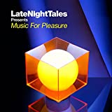 Late Night Tales presents Music For Pleasure [selected and mixed by Groove Armadas Tom Findlay]
