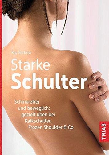 Starke Schulter  Schmerzfrei Und Beweglich  Gezielt üben Bei Kalkschulter Frozen Shoulder And Co.