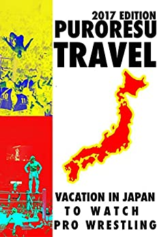 Puroresu Tourism: Vacation in Japan to Watch Pro Wrestling by [Mann, Craig]
