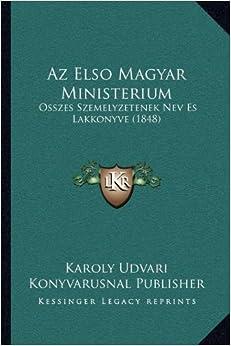 AZ Elso Magyar Ministerium: Osszes Szemelyzetenek Nev Es Lakkonyve (1848)