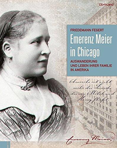 Emerenz Meier in Chicago: Auswanderung und Leben ihrer Familie in Amerika