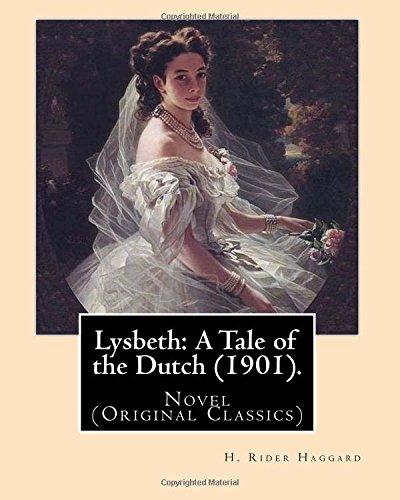 Download Lysbeth: A Tale of the Dutch (1901). By: H. Rider Haggard: Novel (Original Classics) ebook
