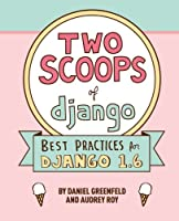 Two Scoops of Django: Best Practices For Django 1.6, 2nd Edition