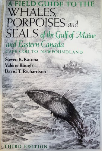 A Field Guide to the Whales, Porpoises and Seals of the Gulf of Maine and Eastern Canada: Cape Cod to (Eastern Cape)