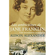 Las ambiciones de Jane Franklin: Una aventurera victoriana (Biografía Casiopea nº 7)