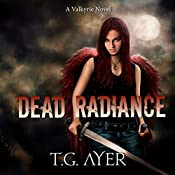 Dead Radiance : Valkyrie, Book 1 | T.G. Ayer