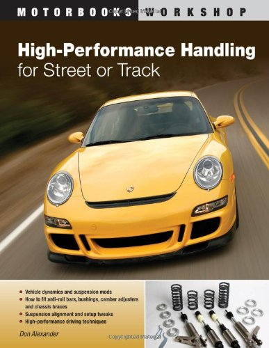 High-Performance Handling for Street or Track: Vehicle dynamics, suspension mods & setup - Anti-roll bars, camber adjusters & chassis braces - High-performance driving techniques (Motorbooks Workshop)