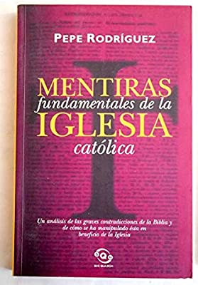 MENTIRAS FUNDAMENTALES DE LA IGLESIA (SINE QUA NON): Amazon.es: RODRIGUEZ, PEPE: Libros