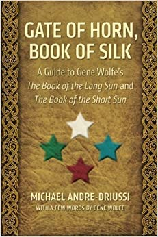 Book Gate of Horn, Book of Silk: A Guide to Gene Wolfe's The Book of the Long Sun and The Book of the Short Sun by Michael Andre-Driussi (2012-10-14)