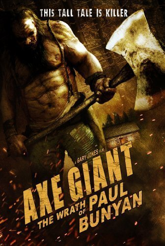 Axe Giant: The Wrath of Paul Bunyan by Virgil Films and Entertainment by Gary Jones