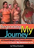 Beginning My Journey - How I Got Started in Fitness - 65 Pound Weight Loss Transformation -: My Adventure to Fit