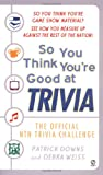 So You Think You're Good at Trvia, Patrick Downs, 0451205324