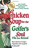 chicken soup for golfers soul - Chicken Soup for the Golfer's Soul, The 2nd Round: More Stories of Insight, Inspiration and Laughter on the Links (Chicken Soup for the Soul)