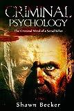 Criminal Psychology: The Criminal Mind of a Serial Killer (Criminal Psychology, Serial Killers, Criminal Mind, Dark Psychology,) (Volume 1)