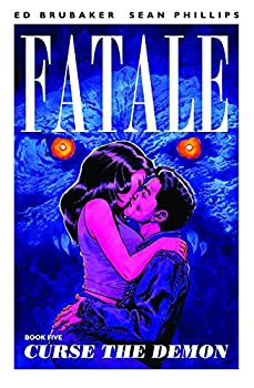 Fatale (Vol 5): Curse the Demon by Ed Brubaker