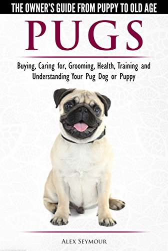 Pugs - The Owner's Guide from Puppy to Old Age - Choosing, Caring for, Grooming, Health, Training and Understanding Your Pug Dog or Puppy (Mommy Mobile)