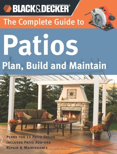 Cheap  Black & Decker The Complete Guide to Patios: Plan, Build and Maintain..