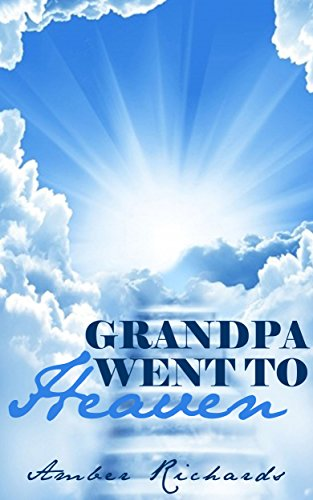 Grandpa Went to Heaven by [Richards, Amber]