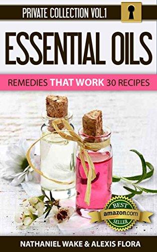 Essential Oils: Essential Oil Recipe Book - 30 Proven Essential Oil Recipes ::: My Essential Oil Private Collection Vol. 1 (Private Collection Essential Oils)