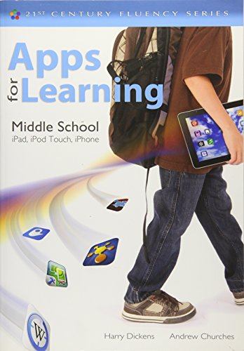Apps for Learning, Middle School: iPad, iPod Touch, iPhone (21st Century Fluency)