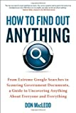 img - for How to Find Out Anything: From Extreme Google Searches to Scouring Government Documents, a Guide to Uncove ring Anything About Everyone and Everything by Don MacLeod (2012-08-07) book / textbook / text book