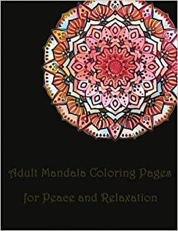 Amazon Com Adult Mandala Coloring Pages For Peace And