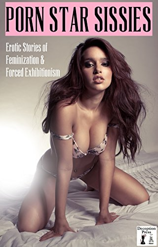 Porn Star Sissies Erotic Stories Of Feminization Forced Exhibitionism By Cooper Kylie