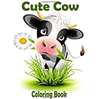 Cute Cow Coloring Book: Cute Coloring Books for adults,toddlers,childrens ,Easy, and Relaxing Coloring Pages for Heifer Lovers (Stress Relieving Designs) (Volume 4)