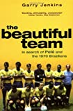 Beautiful Team: In Search of Pele and the 1970 Brazilians