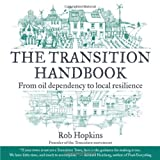 The Transition Handbook: From Oil Dependency to Local Resilience, Rob Hopkins, 1900322188
