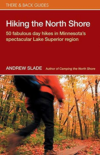 Hiking the North Shore: 50 Fabulous Day Hikes in Minnesota's Spectacular Lake Superior (There & Back Guides) (Best Walking Trails In Minneapolis)
