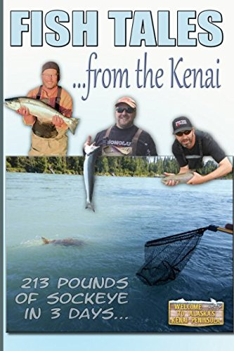 FISH TALES FROM THE KENAI: 213 Pounds of Sockeye in Three Days pdf