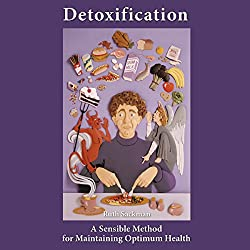 Detoxification: A Sensible Method for Maintaining Optimum Health