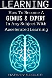 img - for Learning: How To Become a Genius And Expert In Any Subject With Accelerated Learning (Accelerated Learning, Learn Faster, How To Learn, Make It Stick, Brain Training) book / textbook / text book