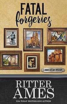 Fatal Forgeries (A Bodies of Art Mystery Book 4) by [Ames, Ritter]