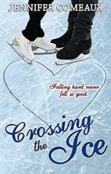 Crossing the Ice (Ice Series Book 1) by [Comeaux, Jennifer]