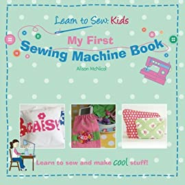 My First Sewing Machine Book: Learn To Sew: Kids