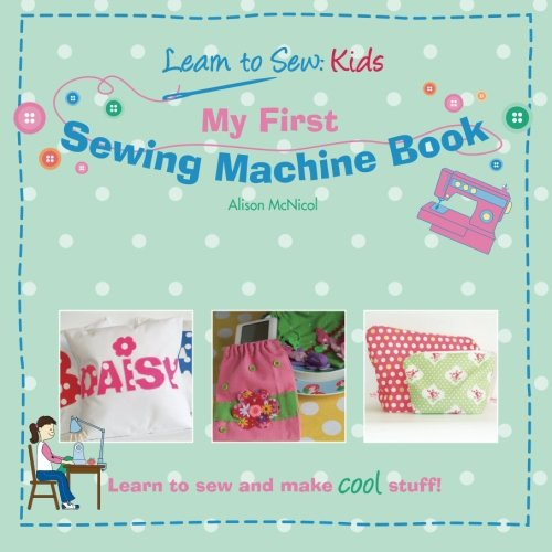 (My First Sewing Machine Book: Learn To Sew: Kids)