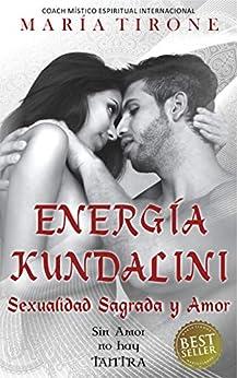 ENERGIA KUNDALINI SEXUALIDAD SAGRADA Y AMOR: SIN AMOR NO HAY TANTRA (SERIE VIDA EN ARMONIA nº 3) (Spanish Edition) by [TIRONE, MARIA]
